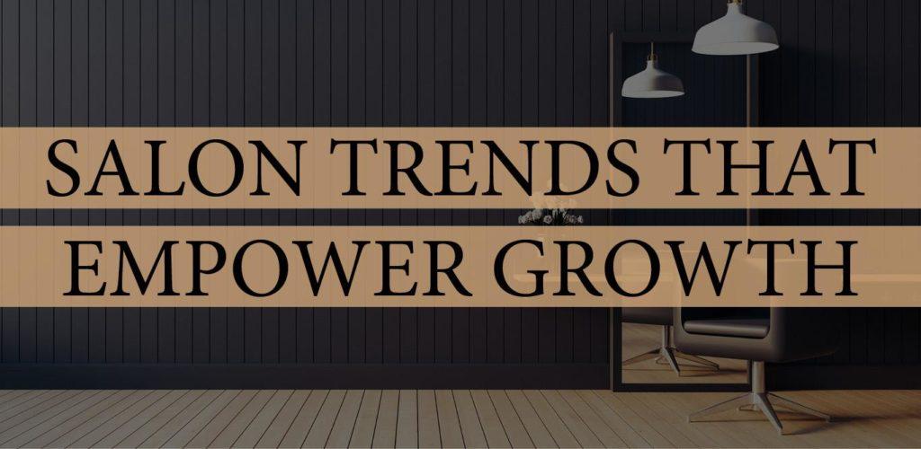 salon trends that empower