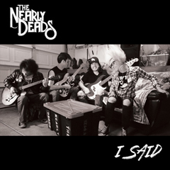 """The Nearly Deads - """"I Said"""""""
