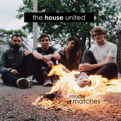 """The House United - """"Made of Matches"""""""