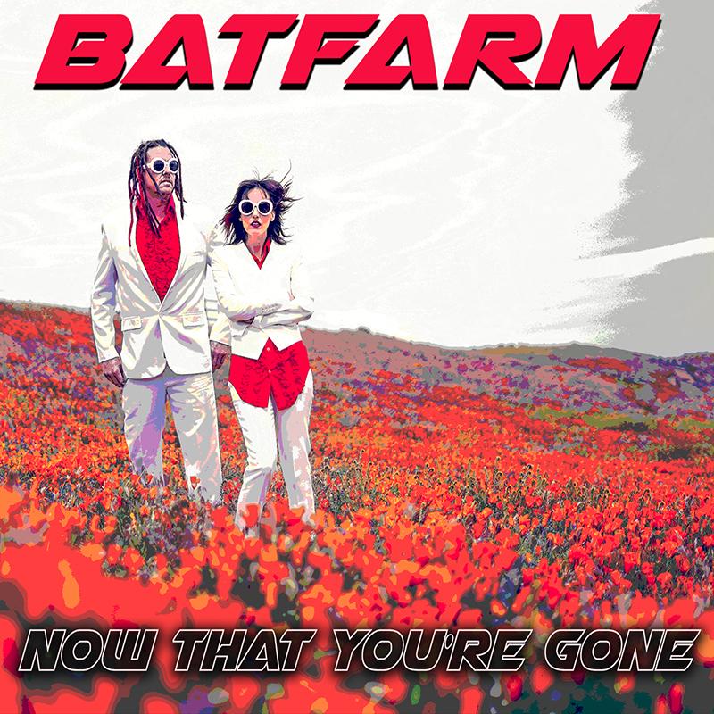 Bat Farm - Now That You're Gone