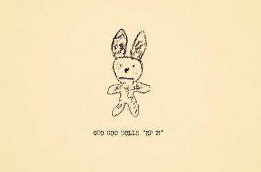 "Goo Goo Dolls Announce Surprise Extended Play ""EP 21"""