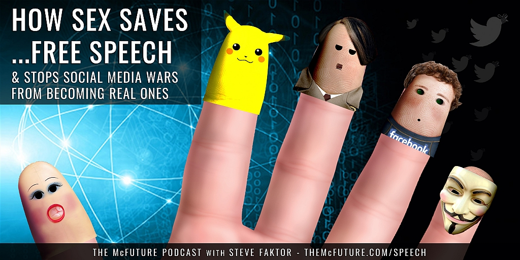 How Sex Saves Free Speech The McFuture podcast with steve faktor