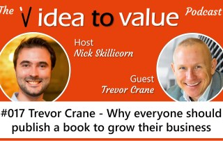 idea to value podcast 017 Trevor Crane - Why everyone should publish a book to grow their business