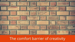 the comfort barrier of creativity