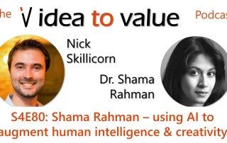Podcast S4E80: Shama Rahman - using AI to augment human intelligence & creativity