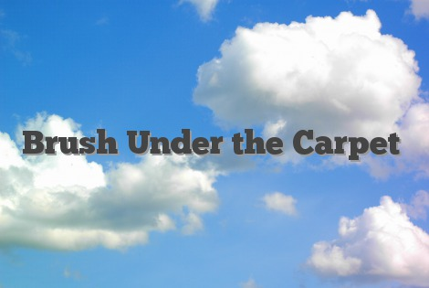 Brush Under The Carpet English Idioms Amp Slang Dictionary
