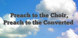 Preach to the Choir, Preach to the Converted