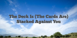 The Deck Is (The Cards Are) Stacked Against You