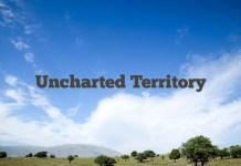 Uncharted Territory