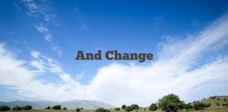 And Change