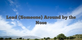 Lead (Someone) Around by the Nose
