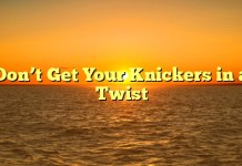 Don't Get Your Knickers in a Twist