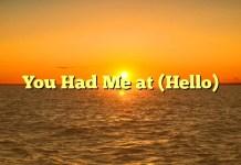 You Had Me at (Hello)