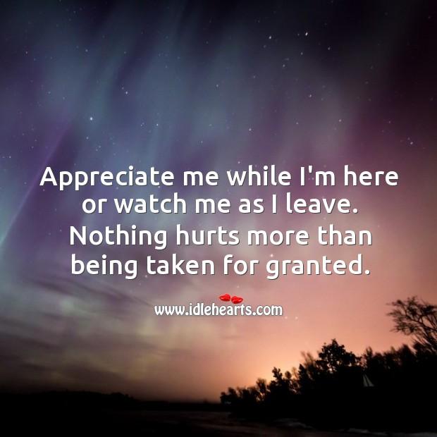appreciate me while i