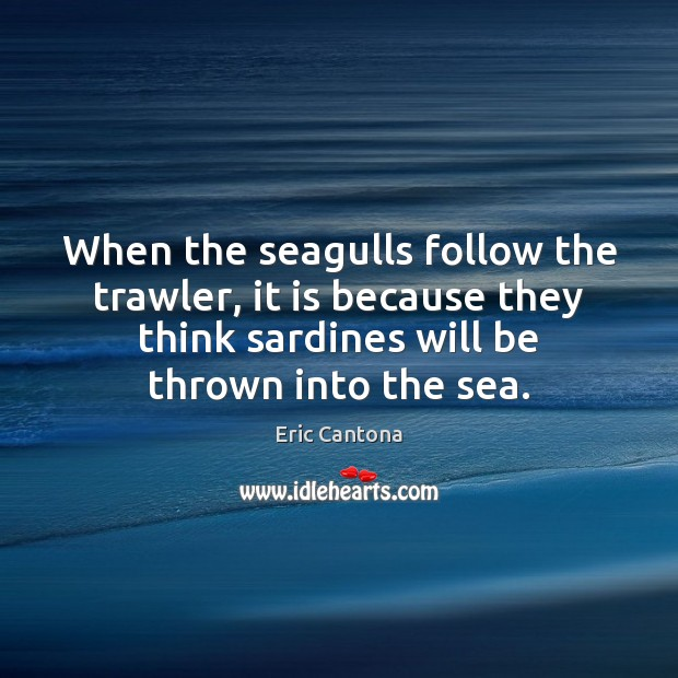 I've always interpreted this as that he's the trawler, the seagulls are the press and the 'sardine' is the quote/soundbite they wanted from. When The Seagulls Follow The Trawler It Is Because They Think Sardines Idlehearts