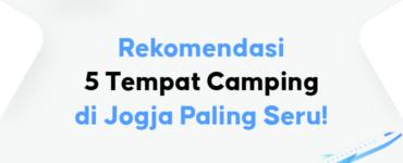 Rekomendasi 5 Tempat Camping di Jogja Paling Seru