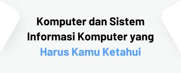 Komputer dan Sistem Informasi Komputer yang
