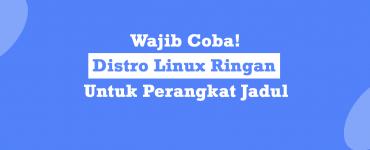 distro linux ringan untuk komputer jadul dan laptop jadul