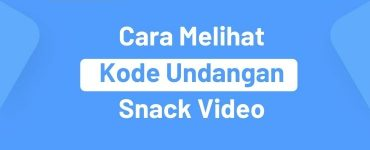 Cara Melihat Kode Undangan Snack Video