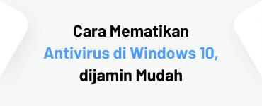 cara-mematikan-antivirus-windows-10