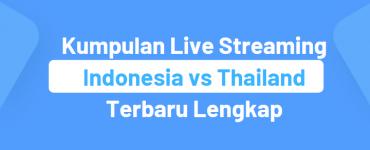 Kumpulan Live Streaming Indonesia vs Thailand Terbaru Lengkap