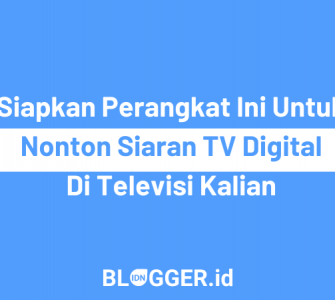 Perangkat yang harus disiapkan untuk menonton siaran tv digital