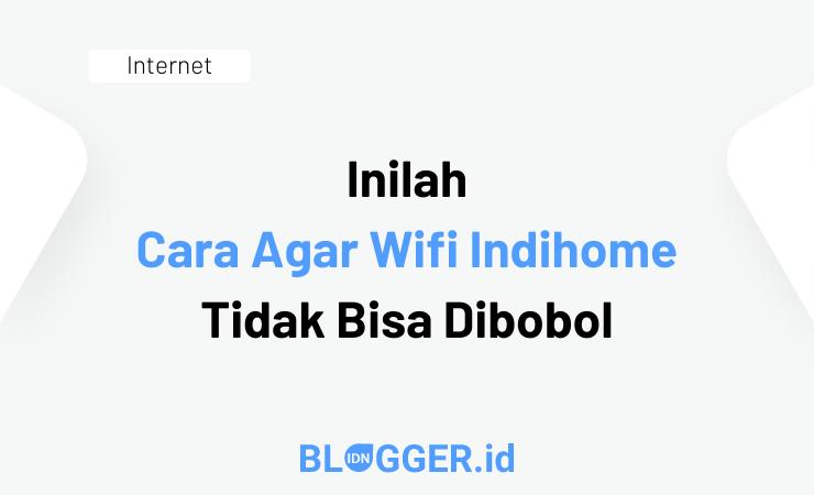 Cara Agar Wifi Indihome Tidak Bisa Dibobol