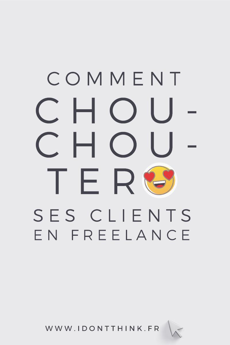 Comment chouchouter ses clients en Freelance ?