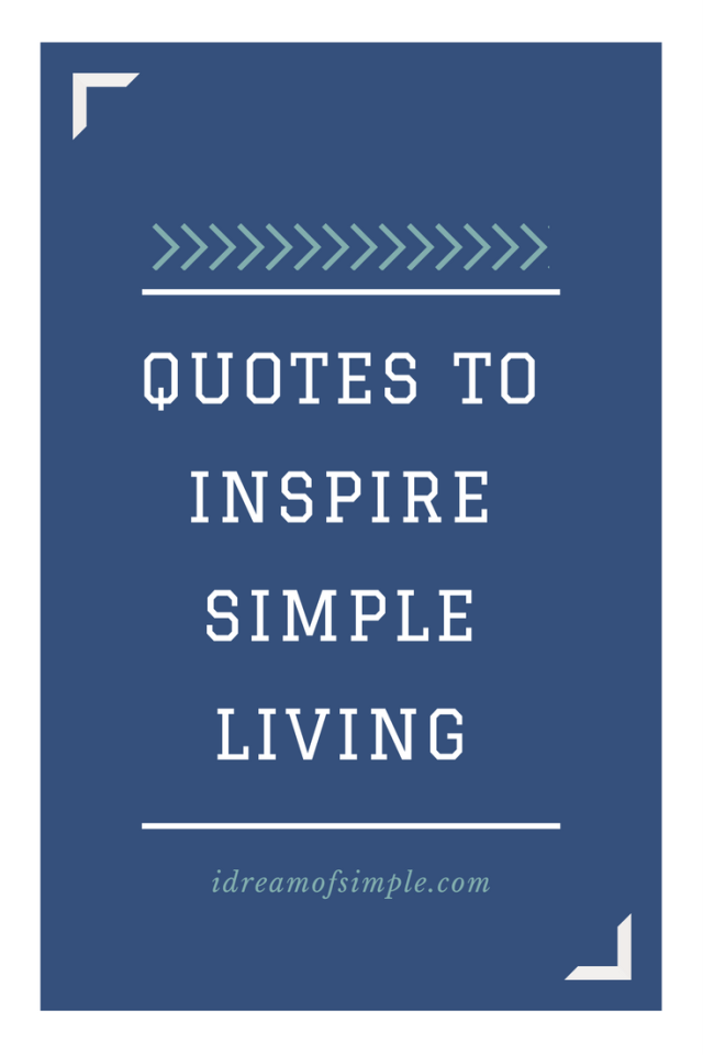 Quotes To Inspire Simple Living I Dream Of Simple