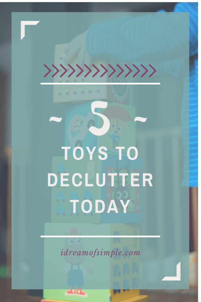 Toy clutter - 5 toys to remove today