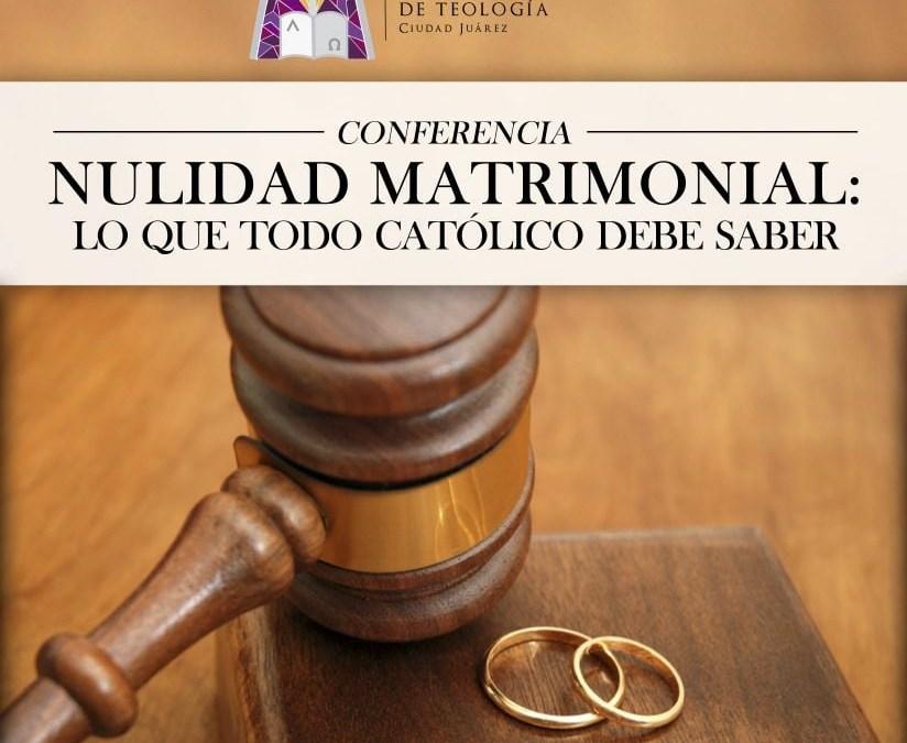 Conferencia: Nulidad Matrimonial; lo que todo católico debe saber