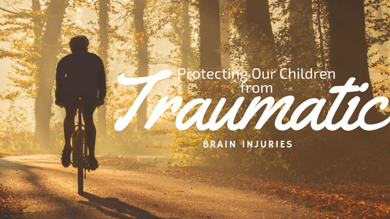 Protecting Our Children from Traumatic Brain Injuries