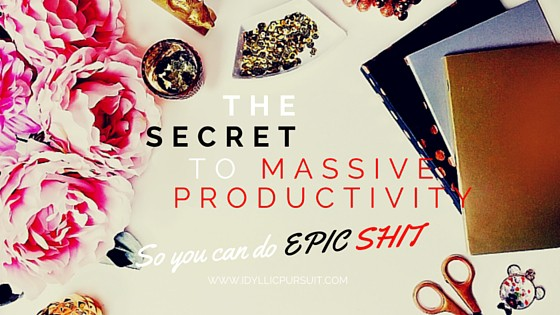 My secret to massive productivity so you can do EPIC SHIT! www.idyllicpursuit.com