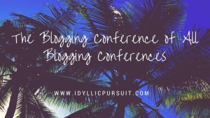 The Blogging Conference of All Blogging Conferences https://www.idyllicpursuit.com