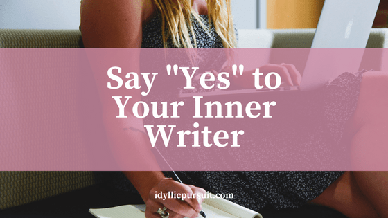 "Say ""YES"" to Your Inner Writer by best selling author Heather Choate at idyllicpursuit.com"
