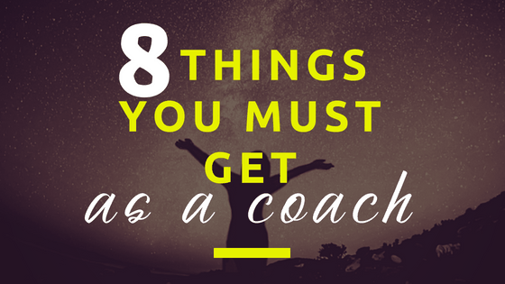 Eight Things You Must Get as a Coach
