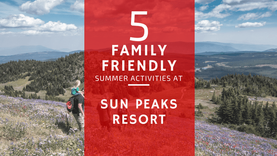 5 family-friendly summer activities at Sun Peak Resorts
