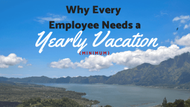 Why every employee needs a yearly vacation (minimum!)