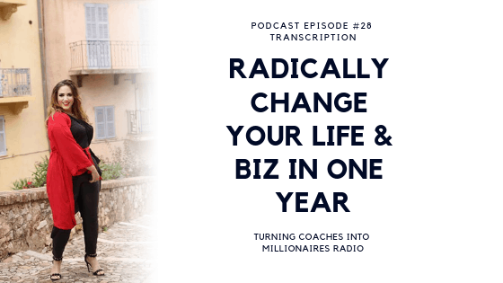 Radically Change Your Life & Biz in One Year – Podcast Episode 28