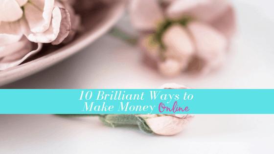 10 BRILLIANT WAYS TO MAKE MONEY ONLINE