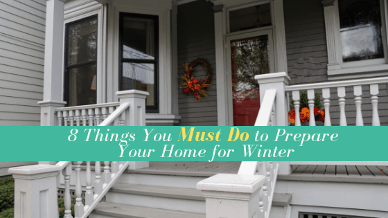8 Things You Must Do to Prepare Your Home for Winter