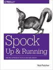 Spock: Up and Running: Writing Expressive Tests in Java and Groovy