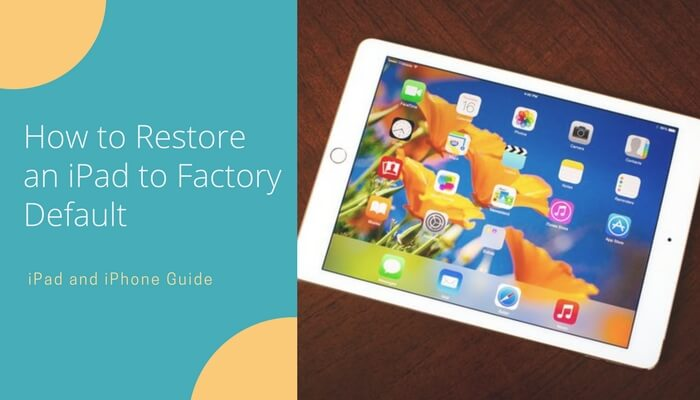 How to Restore an iPad to Factory Default