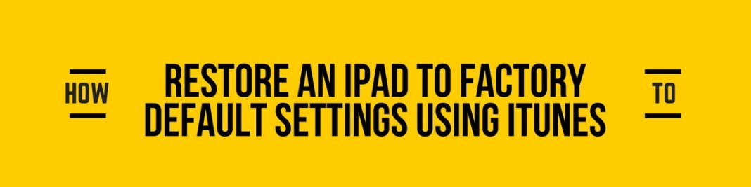 Restore an iPad to Factory Default Settings Using iTunes