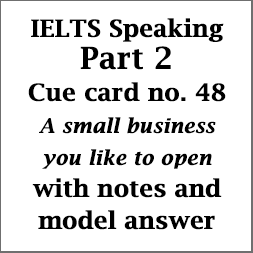 IELTS Speaking Part 2: Cue card; A small business you