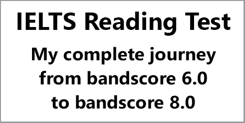 IELTS Reading: My story/ complete journey from 6.0 to 8.0
