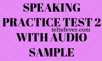 SPEAKING PRACTICE TEST 2 WITH AUDIO SAMPLE