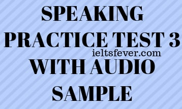 SPEAKING PRACTICE TEST 3 WITH AUDIO SAMPLE