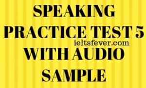 SPEAKING PRACTICE TEST 5 WITH AUDIO SAMPLE