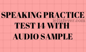 SPEAKING PRACTICE TEST 14 WITH AUDIO SAMPLE